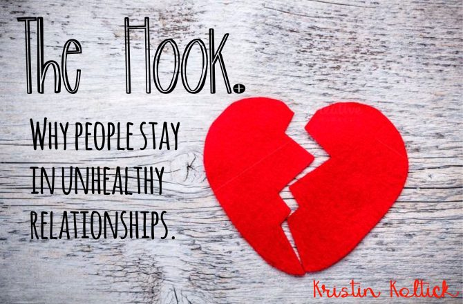 The Hook. Why people stay in unhealthy relationships.