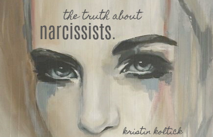The Truth About Narcissists – Kristin Koltick