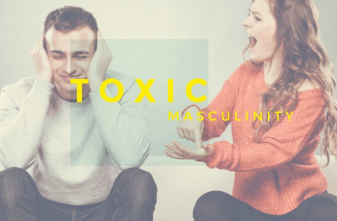 Toxic Masculinity: The lie that's destroying us all.
