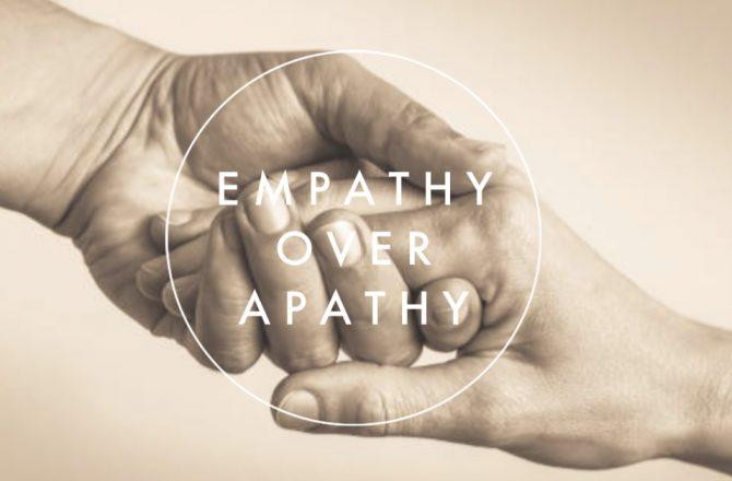 Empathy Over Apathy